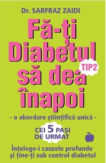 fa-ti-diabetul-sa-dea-inapoi-o-abordare-stiintifica-unica-intelege-i-cazele-si-tine-ti-sub-control-diabetul-edtiparita