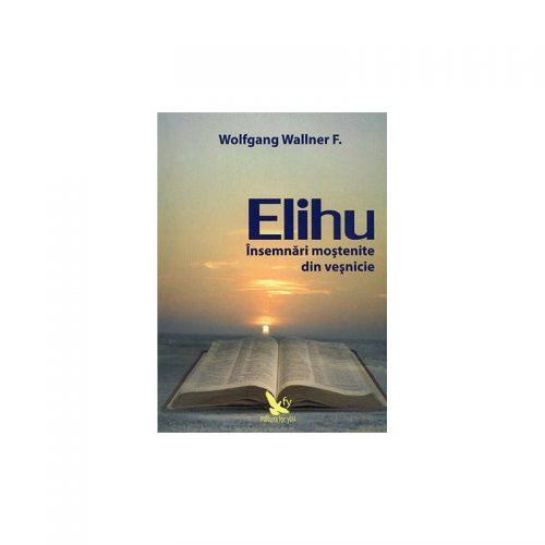 Elihu: insemnari mostenite din vesnicie (ed. tiparita)