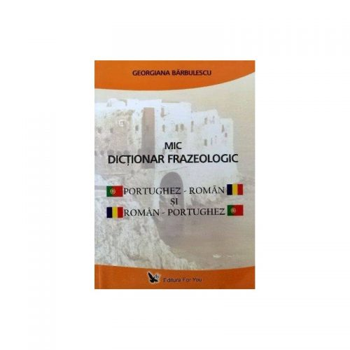 Mic dictionar frazeologic portughez-roman si roman-portughez (ed. tiparita)
