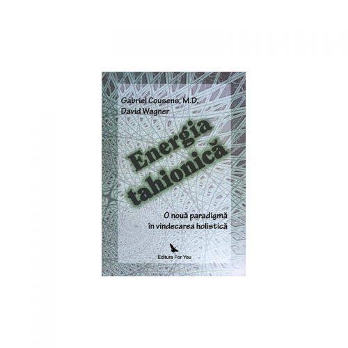 Energia tahionica: o noua paradigma in vindecarea holistica (ed. tiparita)