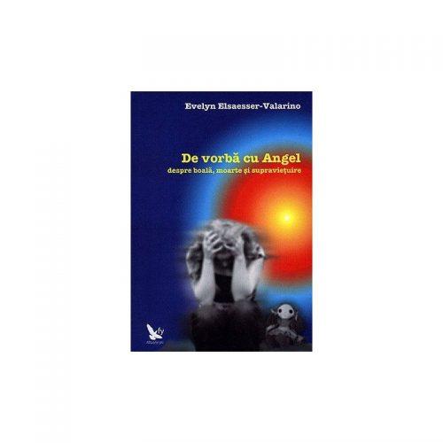 De vorba cu Angel despre boala, moarte si supravietuire (ed. tiparita)