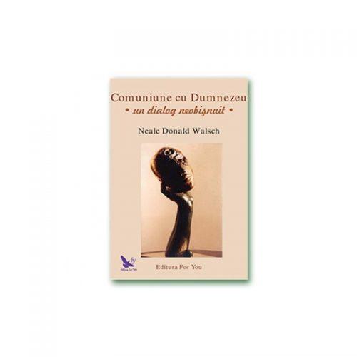 Comuniune cu Dumnezeu: Un dialog neobisnuit (ed. tiparita)