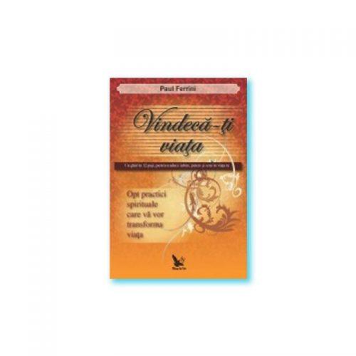 Vindeca-ti viata: Un ghid in 12 pasi, pentru a aduce iubire, putere si sens in viata ta (ed. tiparita)