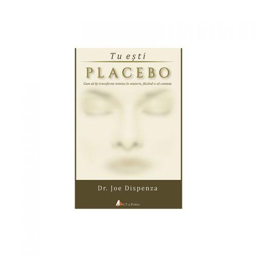 Tu esti placebo: Cum sa iti transformi mintea in materie, facand-o sa conteze (ed. tiparita)