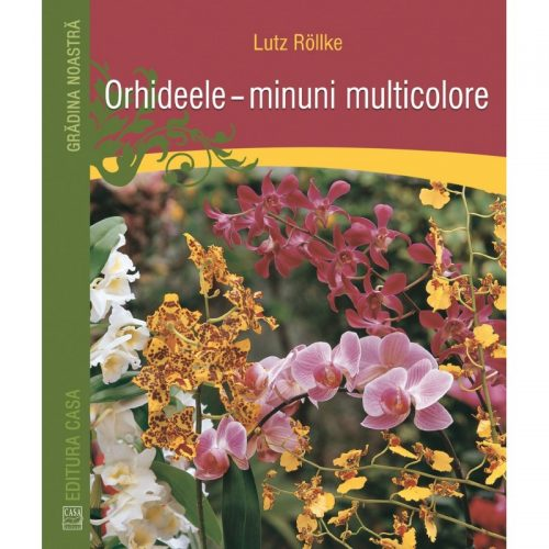 Orhideele - minuni multicolore (ed. tiparita)