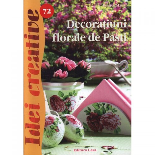 Decoratiuni florale de Pasti, vol. 72 (ed. tiparita)