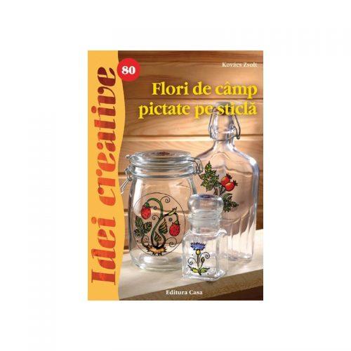Flori de camp pictate pe sticla, vol. 80 (ed. tiparita)