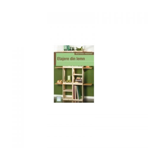 Etajere din lemn (ed. tiparita)