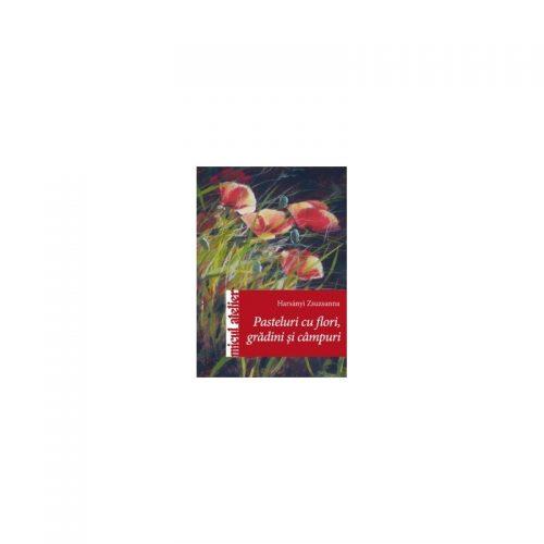 Pasteluri cu flori, gradini si campuri (ed. tiparita)