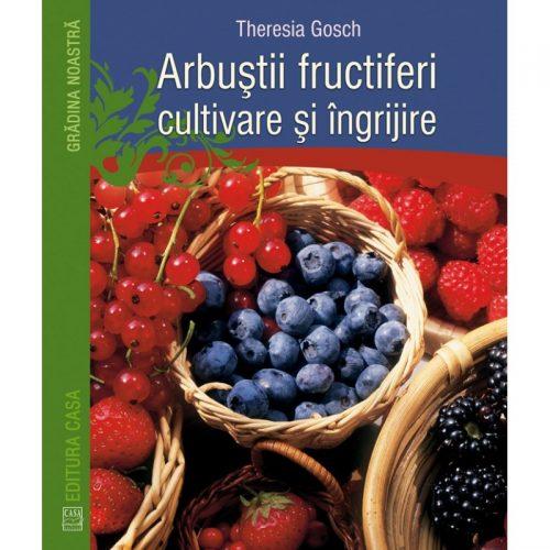 Arbustii fructiferi - cultivare si ingrijire (ed. tiparita)