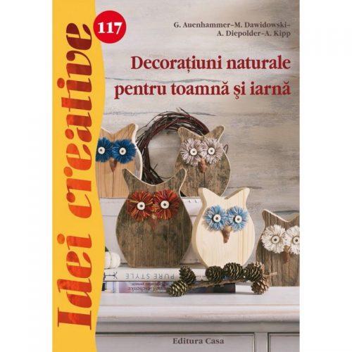 Decoratiuni naturale pentru toamna si iarna, vol. 117 (ed. tiparita)