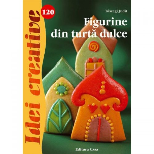 Figurine din turta dulce, vol. 120 (ed. tiparita)