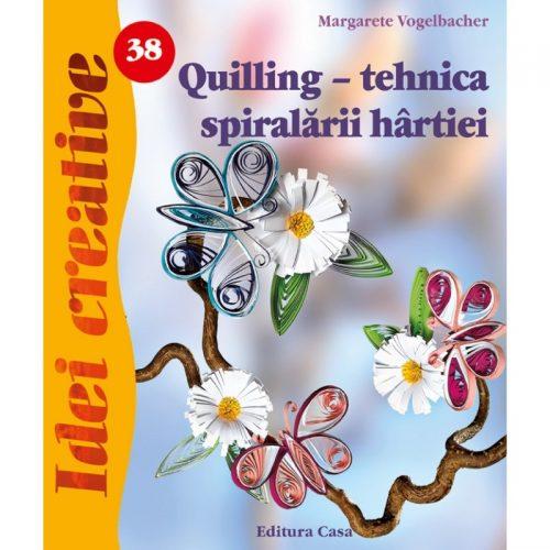 Quilling - tehnica spiralarii hartiei, editia a III-a, vol. 38 (ed. tiparita)