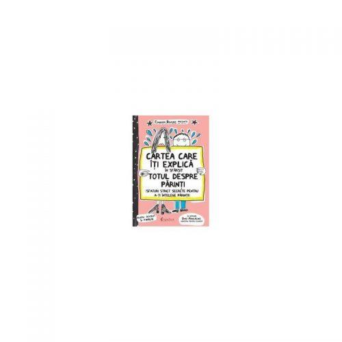 Cartea care iti explica in sfarsit totul despre parinti: Sfaturi strict secrete pentru a-ti intelege parintii (ed. tiparita)