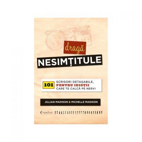 Draga nesimtitule: 101 scrisori detasabile, pentru idiotii care te calca pe nervi (ed. tiparita)
