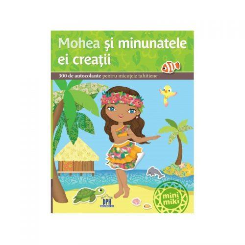 Mohea si minunatele ei creatii: 300 de autocolante pentru micutele tahitiene (ed. tiparita)