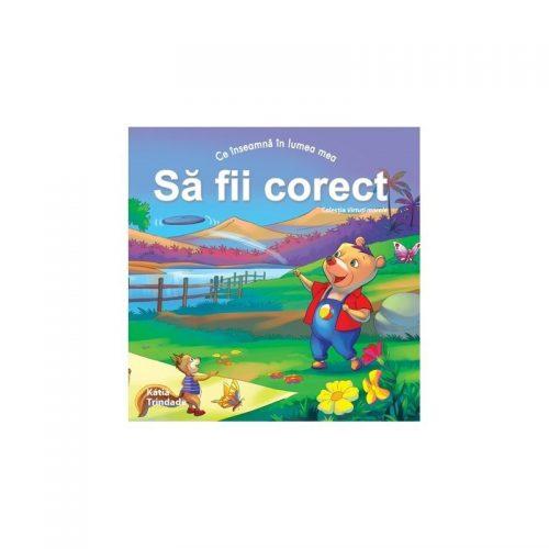 Ce inseamna in lumea mea: sa fii corect (copii 4-7 ani) (ed. tiparita)