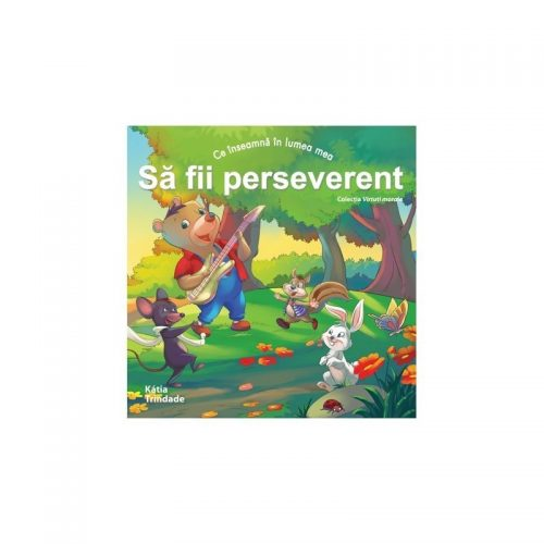 Ce inseamna in lumea mea: sa fii perseverent (copii 4-7 ani) (ed. tiparita)