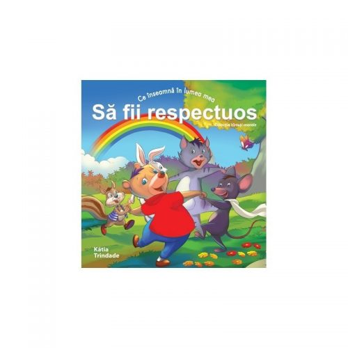 Ce inseamna in lumea mea: sa fii respectuos (copii 4-7 ani) (ed. tiparita)