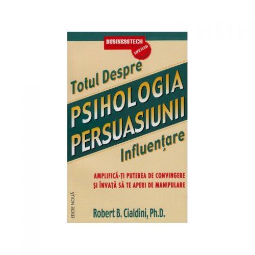 Psihologia persuasiunii: Totul despre influentare (ed. tiparita)