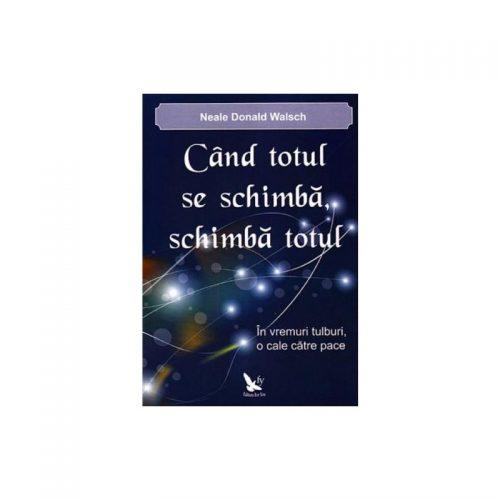 Cand totul se schimba, schimba totul: In vremuri tulburi, o cale catre pace (ed. tiparita)