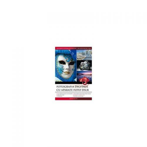 Fotografia digitala cu aparate foto DSLR - editia 2013 (ed. tiparita)