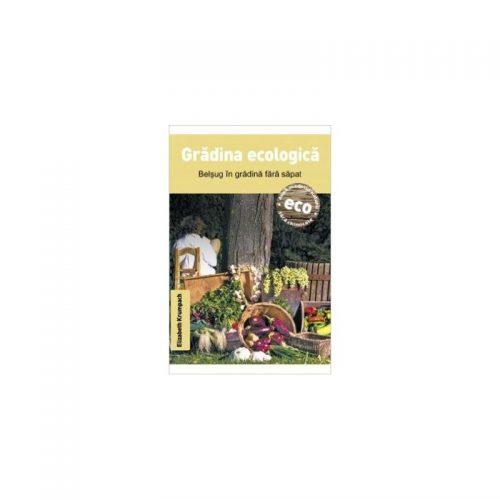 Gradina ecologica - Belsug in gradina fara sapat (ed. tiparita)