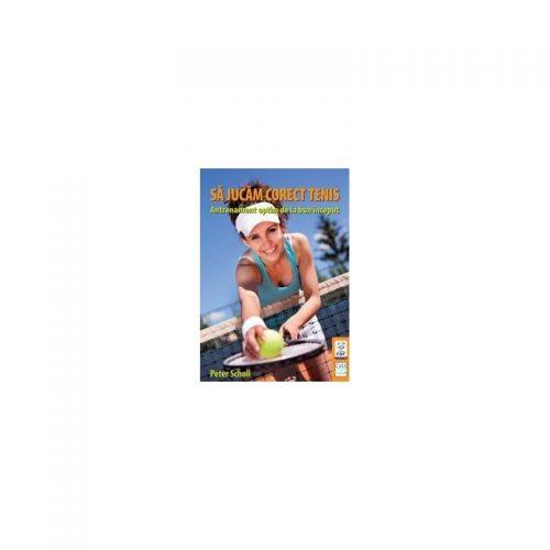 Sa jucam corect tenis: Antrenament optim de la bun inceput (ed. tiparita)