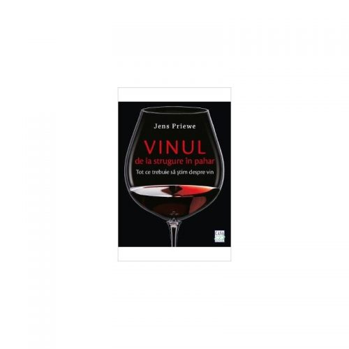 Vinul - de la strugure in pahar: Tot ce trebuie sa stim despre vin (ed. tiparita)
