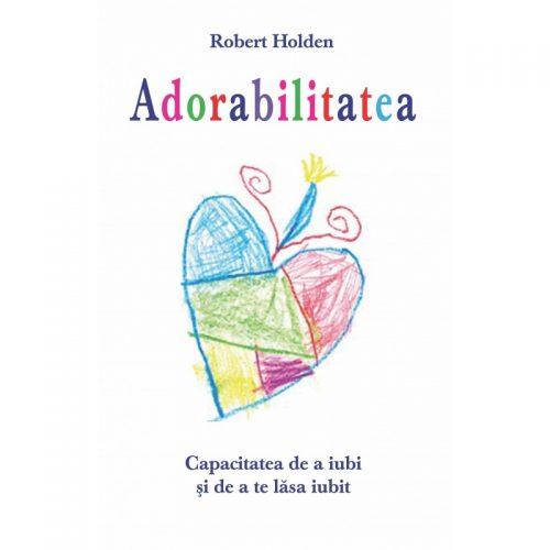 Adorabilitatea: Capacitatea de a iubi si de a te lasa iubit (ed. tiparita)