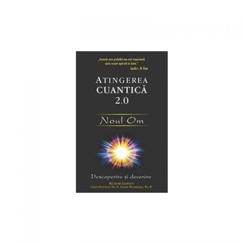 Atingerea cuantica 2.0: Noul Om. Descoperire si devenire (ed. tiparita)