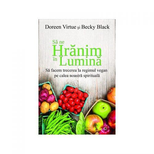 Sa ne hranim in lumina: Sa facem trecerea la regimul vegan pe calea noastra spirituala (ed. tiparita)