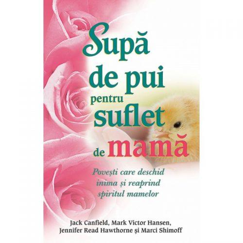 Supa de pui pentru suflet de mama (ed. tiparita)