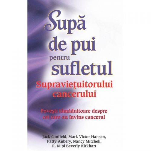 Supa de pui pentru sufletul Supravietuitorului cancerului (ed. tiparita)