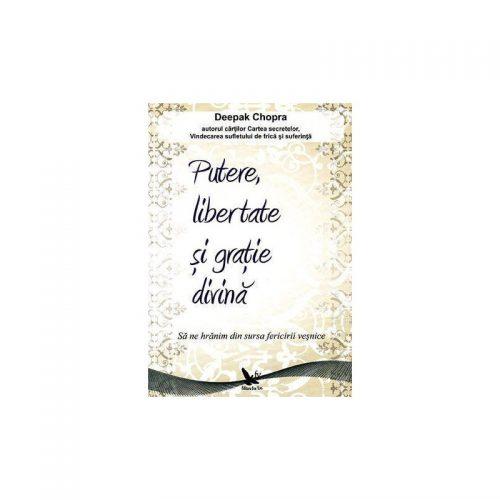 Putere, libertate si gratie divina: sa ne hranim din sursa fericirii vesnice (ed. tiparita)