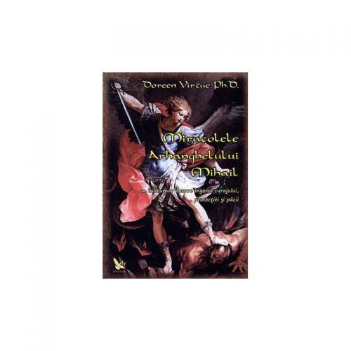 Miracolele Arhanghelului Mihail: un indrumar despre ingerul curajului, protectiei si pacii (ed. tiparita)