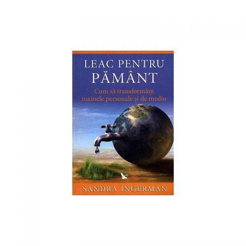 Leac pentru pamant: cum sa transformam toxinele personale si de mediu (ed. tiparita)