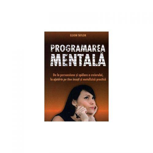 Programarea mentala: de la persuasiune la spalarea creierului la ajuta-te pe tine insuti si metafizica practica (ed. tiparita)