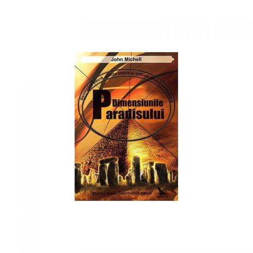 Dimensiunile paradisului: geometria sacra, stiinte antice si ordinea divina pe pamant (ed. tiparita)