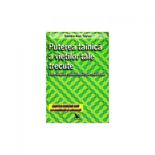 Puterea tainica a vietilor tale trecute: dezvaluirea constiintei tale codificate (ed. tiparite)