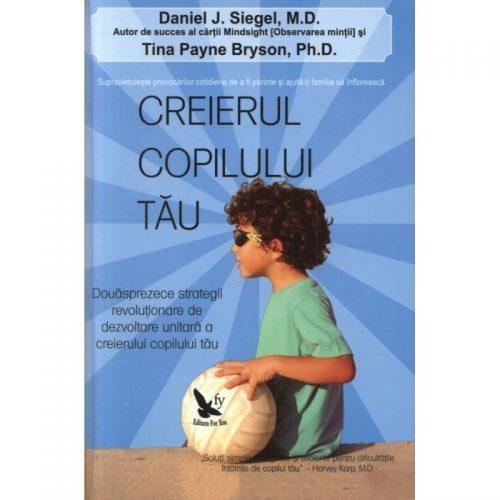 Creierul copilului tau: 12 strategii revolutionare de dezvoltare unitara a creierului copilului tau (ed. tiparita)