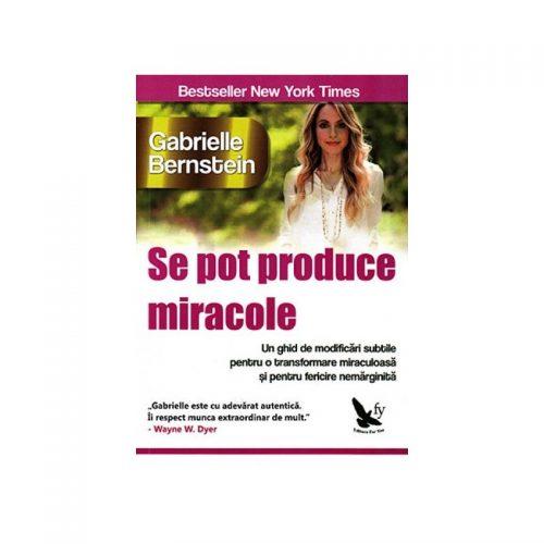Se pot produce miracole: un ghid de modificari subtile pentru o transformare miraculoasa (ed. tiparita)