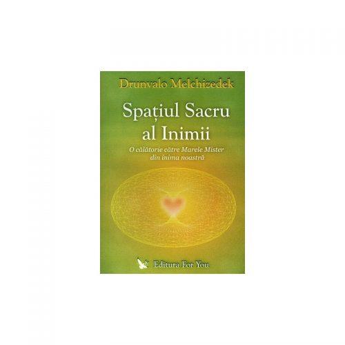 Spatiul sacru al inimii: o calatorie catre Marele Mister din inima noastra (ed. tiparita)
