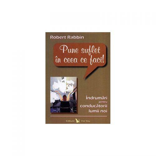 Pune suflet in ceea ce faci: indrumari pentru conducatorii lumii noi (ed. tiparita)