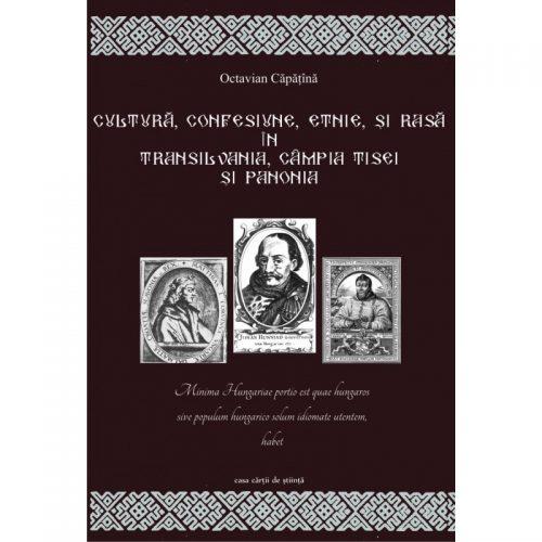 Cultura, confesiune, etnie si rasa in Transilvania, Campia Tisei si Panonia (ed. tiparita)