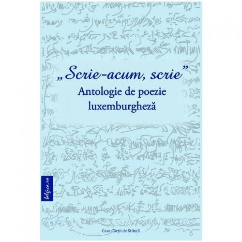 Scrie-acum, scrie: Antologie de poezie luxemburgheza (ed. tiparita)