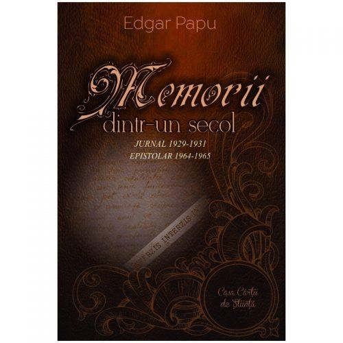 Memorii dintr-un secol: Jurnal 1929-1931. Memorii ditr-un secol. Epistolar 1964-1965 (ed. tiparita)