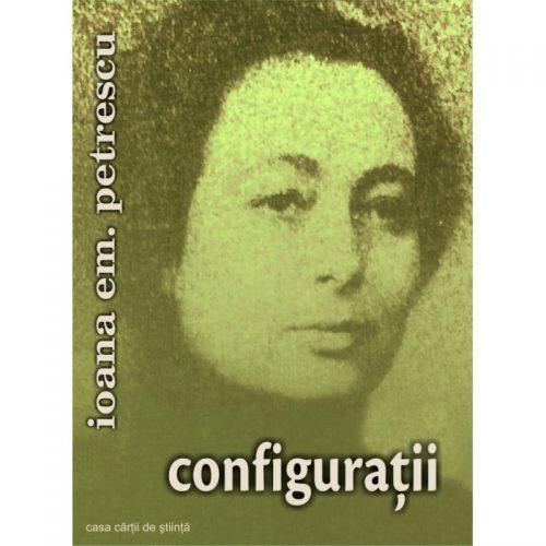 Ioana Em. Petrescu: Configuratii (ed. tiparita)