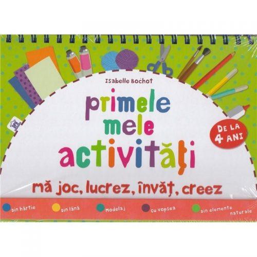 Primele mele activitati: ma joc, lucrez, invat, creez (carte cu modele de lucru)