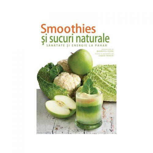 Smoothies-uri si sucuri naturale: Sanatate si energie la pahar (ed. tiparita)